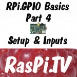 RPi.GPIO basics 4 – Setting up RPi.GPIO, numbering systems and inputs » RasPi.TV